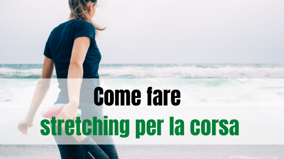Come fare stretching per la corsa