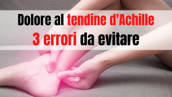 Dolore al tendine d'Achille, 3 errori da non fare