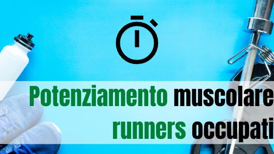 Potenziamento muscolare per runners occupati