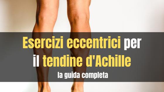 Esercizi eccentrici tendine d'Achille la guida completa