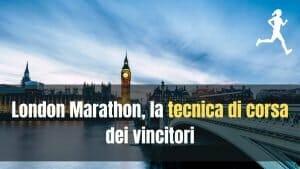 Maratona di londra, la tecnica dei vincitori